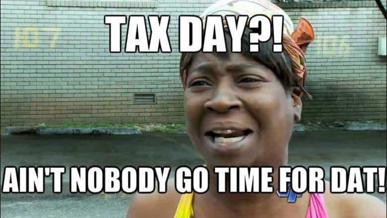 aint nobody got time for tax return